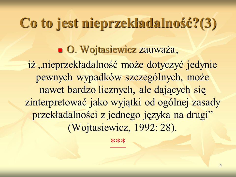"""5 Co to jest nieprzekładalność?(3) O. Wojtasiewicz zauważa, O. Wojtasiewicz zauważa, iż """"nieprzekładalność może dotyczyć jedynie pewnych wypadków szcz"""