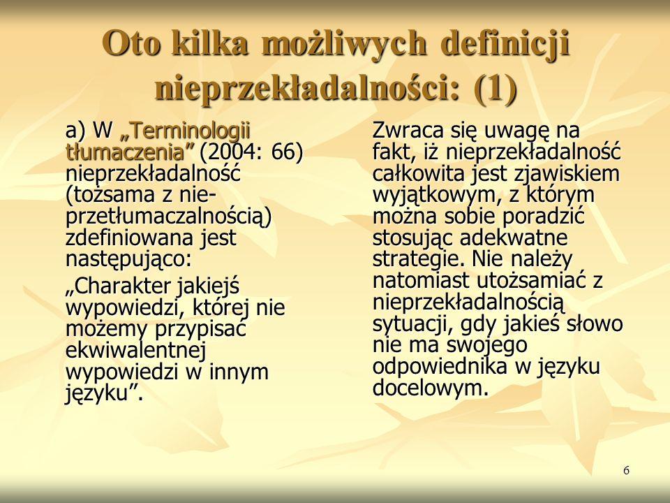 """6 Oto kilka możliwych definicji nieprzekładalności: (1) a) W """"Terminologii tłumaczenia"""" (2004: 66) nieprzekładalność (tożsama z nie- przetłumaczalnośc"""