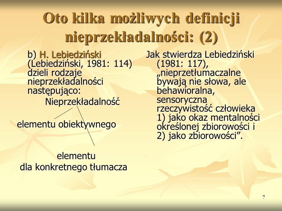 7 Oto kilka możliwych definicji nieprzekładalności: (2) b) H. Lebiedziński (Lebiedziński, 1981: 114) dzieli rodzaje nieprzekładalności następująco: Ni