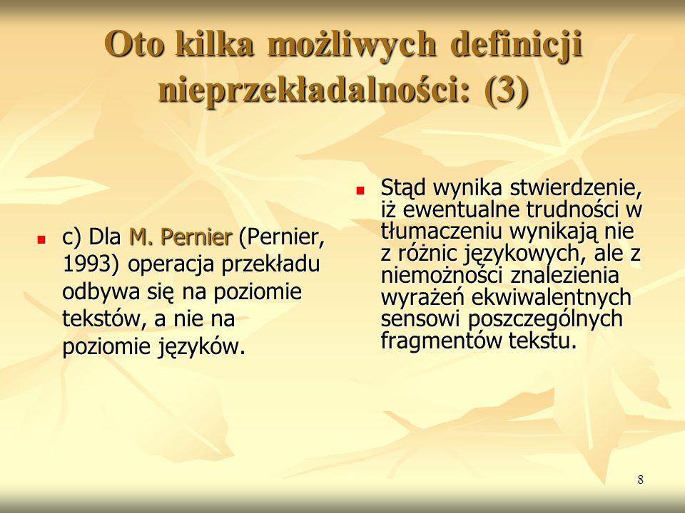 8 Oto kilka możliwych definicji nieprzekładalności: (3) c) Dla M. Pernier (Pernier, 1993) operacja przekładu odbywa się na poziomie tekstów, a nie na