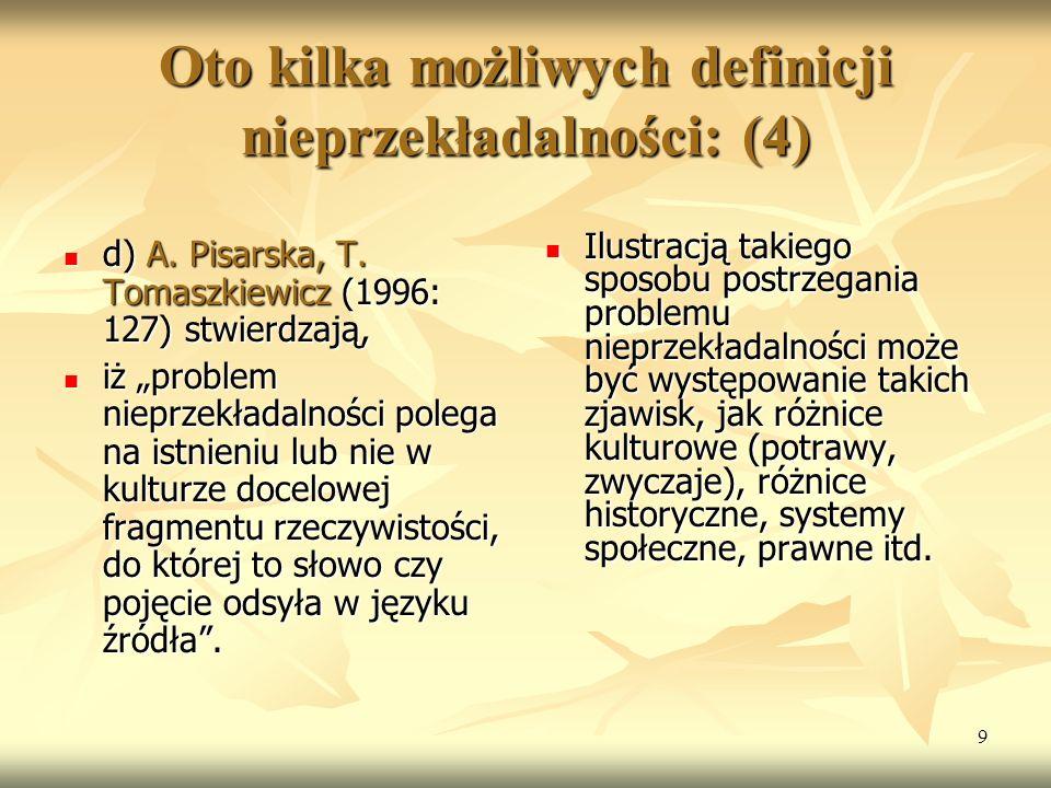9 Oto kilka możliwych definicji nieprzekładalności: (4) d) A. Pisarska, T. Tomaszkiewicz (1996: 127) stwierdzają, d) A. Pisarska, T. Tomaszkiewicz (19