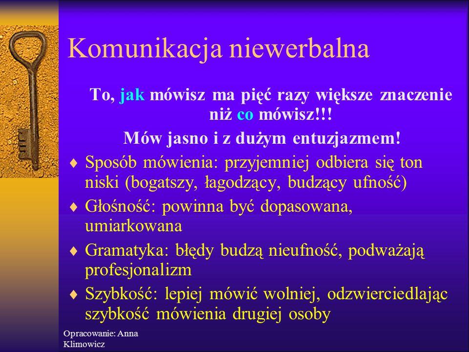 Opracowanie: Anna Klimowicz Komunikacja niewerbalna Unikaj:  gwałtownych gestów i mówienia podniesionym tonem  nadmiernie bliskiego przysuwania się