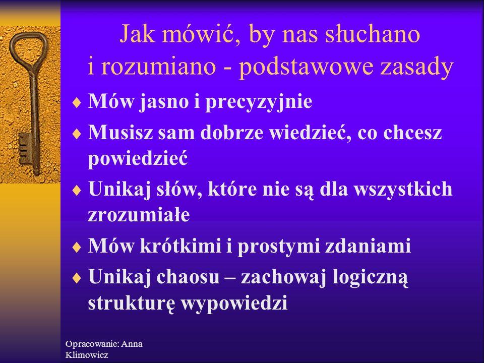 Opracowanie: Anna Klimowicz Komunikacja niewerbalna To, jak mówisz ma pięć razy większe znaczenie niż co mówisz!!! Mów jasno i z dużym entuzjazmem! 