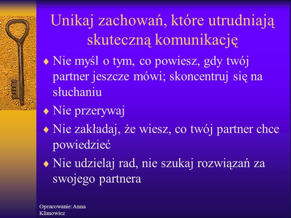 Opracowanie: Anna Klimowicz Jak słuchać, by rozumieć?  Pokazuj rozmówcy, że go słuchasz i słyszysz:  Za pomocą mimiki adekwatnej do treści  Za pomo