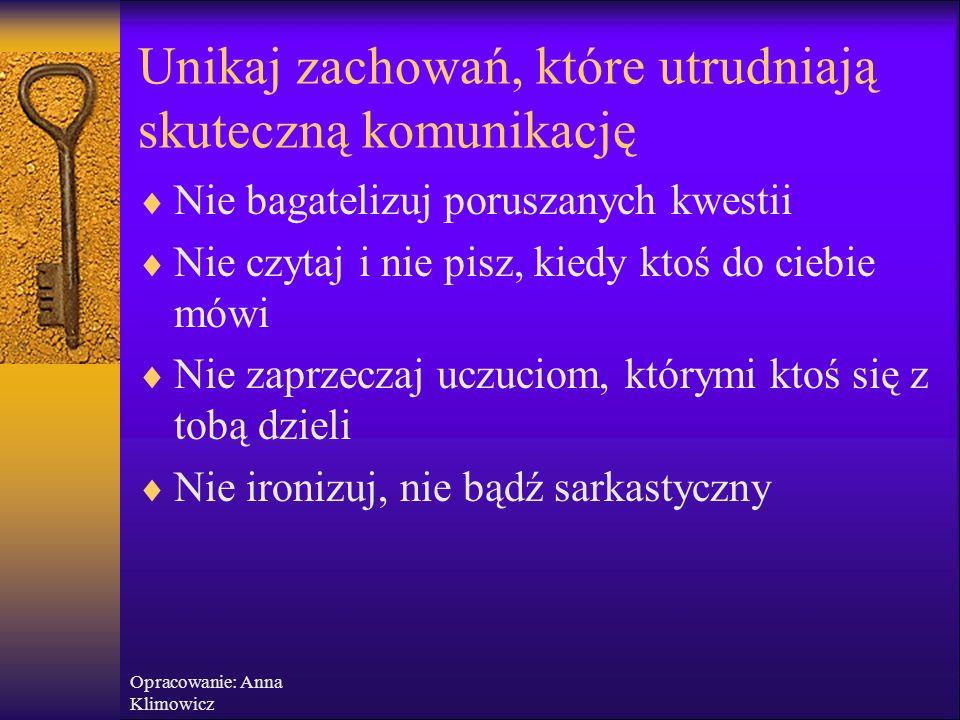 Opracowanie: Anna Klimowicz Unikaj zachowań, które utrudniają skuteczną komunikację  Nie myśl o tym, co powiesz, gdy twój partner jeszcze mówi; skonc