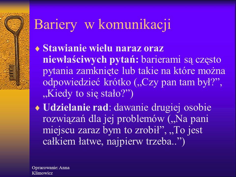 """Opracowanie: Anna Klimowicz Bariery w komunikacji  Rozkazywanie: mówienie komuś co ma robić, co chcesz, aby zrobiła (""""Proszę stąd wyjść"""", """"Natychmias"""