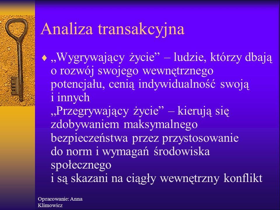 """Opracowanie: Anna Klimowicz Analiza transakcyjna  Wewnętrzna natura człowieka jest dobra, """"przedetyczna"""" i neutralna  Każdy z nas posiada potencjał"""