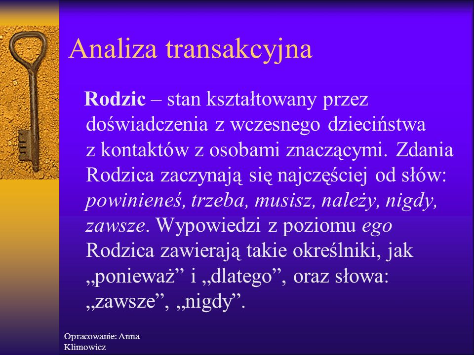 Opracowanie: Anna Klimowicz Analiza transakcyjna  Stany ego manifestowane są przez gesty, postawy, rodzaj języka i używane słownictwo.  Stan Dziecka