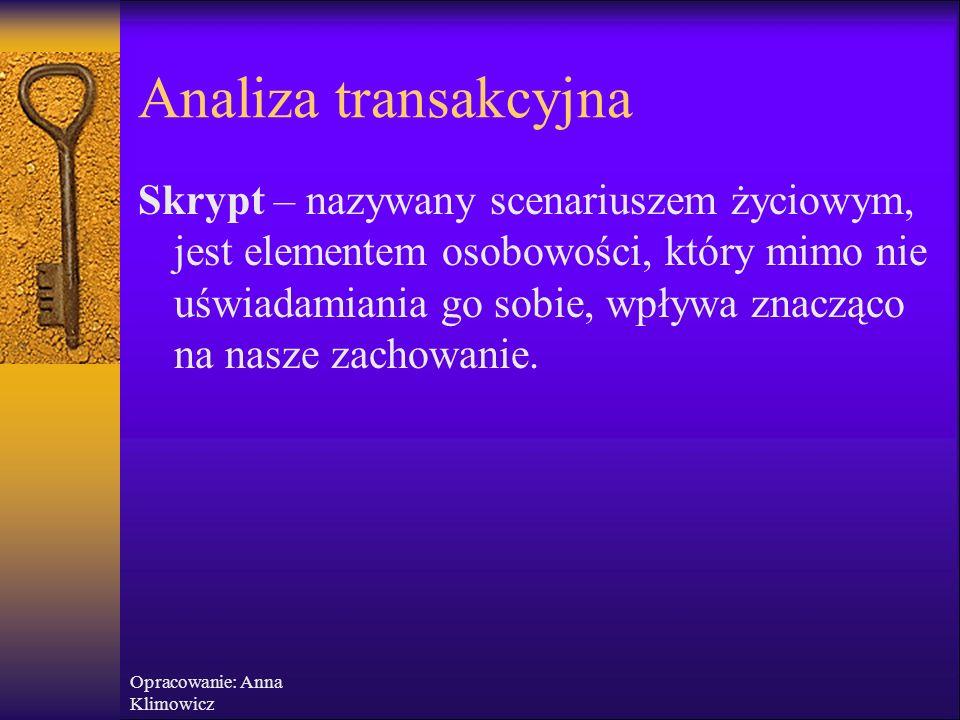 Opracowanie: Anna Klimowicz  Zadania charakterystyczne dla ego Dorosłego: opłaca mi się, warto, patrząc na to z obu stron, sądzę, uważam.