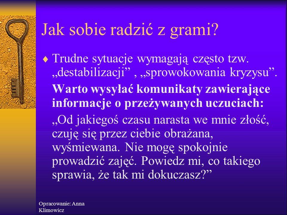 Opracowanie: Anna Klimowicz Jak sobie radzić z grami?  Podstawą jest rozpoznanie, czy w rozmowie którą prowadzimy toczy się gra.  Pierwszy sygnał- n