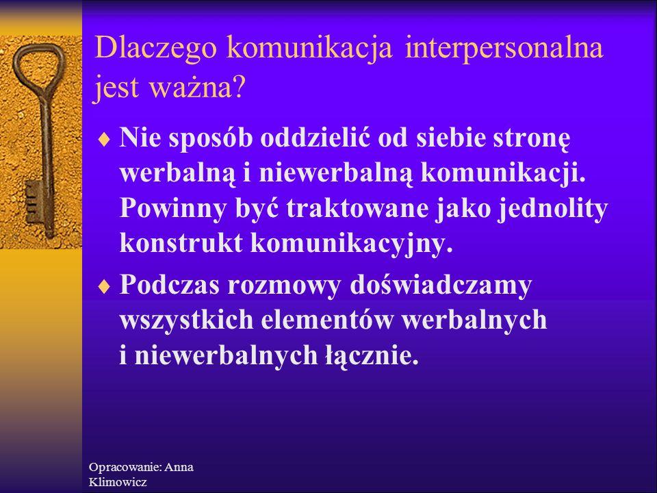 Opracowanie: Anna Klimowicz Dlaczego komunikacja interpersonalna jest ważna! Komunikacja międzyludzka to taki rodzaj lub jakość kontaktu, jaki występu