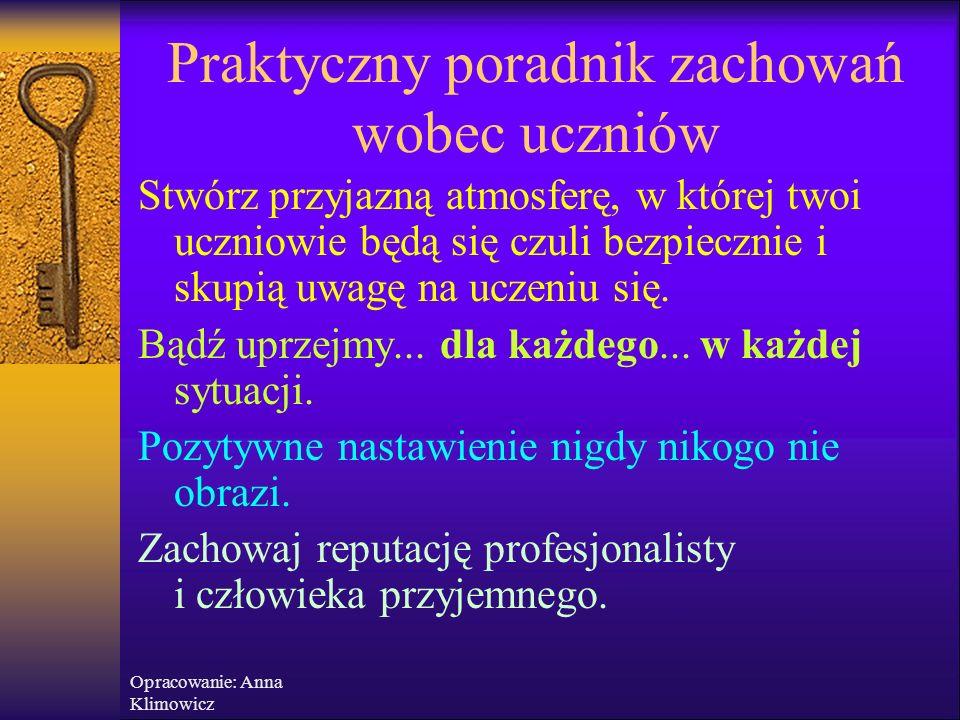 Opracowanie: Anna Klimowicz Praktyczny poradnik zachowań wobec ucznia Unikaj bardzo negatywnych i bardzo pozytywnych emocji, pozostając na spokojnym,