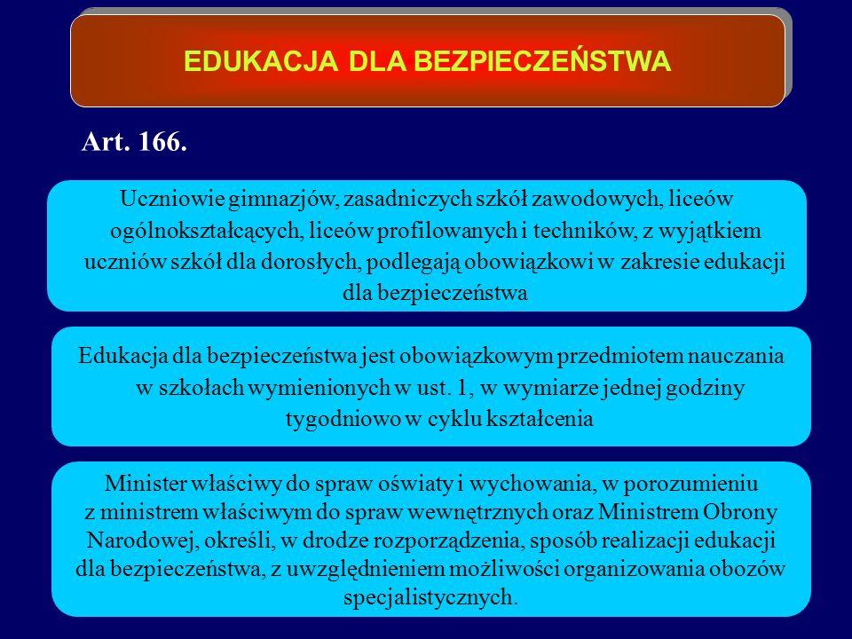 EDUKACJA DLA BEZPIECZEŃSTWA Art. 166. Uczniowie gimnazjów, zasadniczych szkół zawodowych, liceów ogólnokształcących, liceów profilowanych i techników,