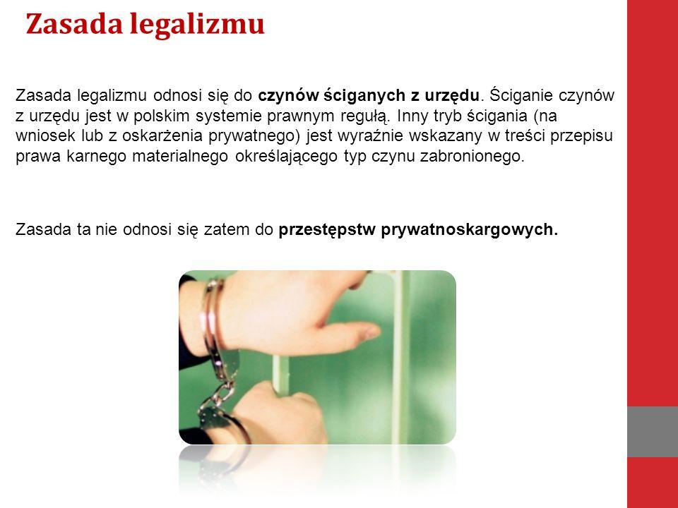 dwóch płaszczyzn Ujęcie zasady legalizmu pozwala na wyróżnienie dwóch płaszczyzn odnoszących się do I.różnych etapów postępowania (przygotowawczego i głównego) oraz II.różnych jej adresatów (organy ścigania, oskarżyciel publiczny),  w zależności od tego, o który aspekt legalizmu chodzi.
