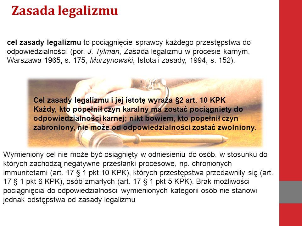 cel zasady legalizmu to pociągnięcie sprawcy każdego przestępstwa do odpowiedzialności (por.