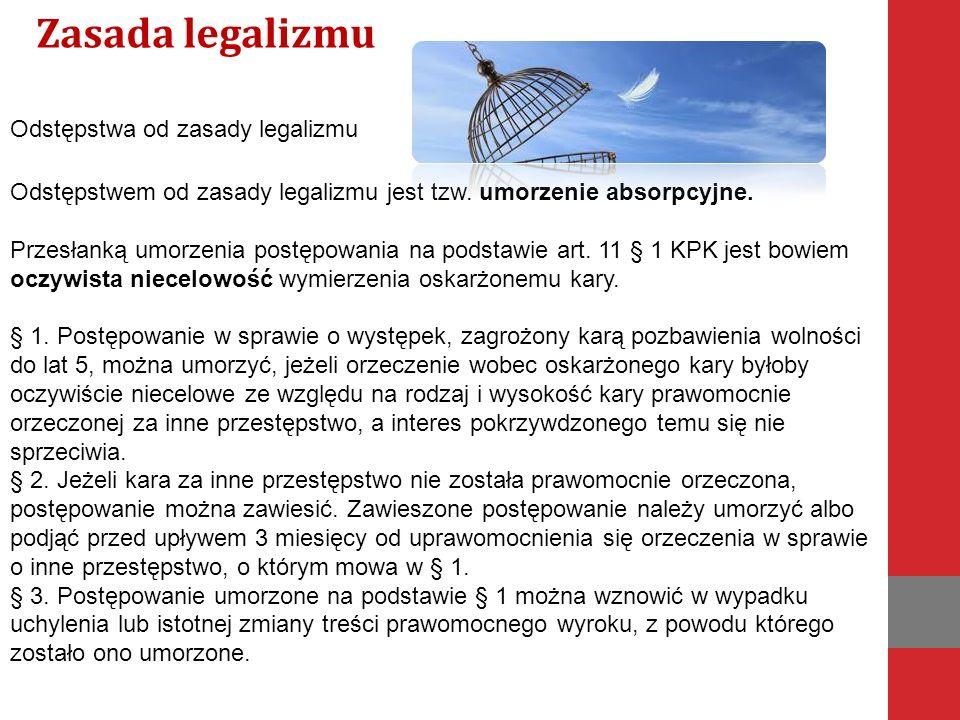 Odstępstwa od zasady legalizmu Odstępstwem od zasady legalizmu jest tzw.