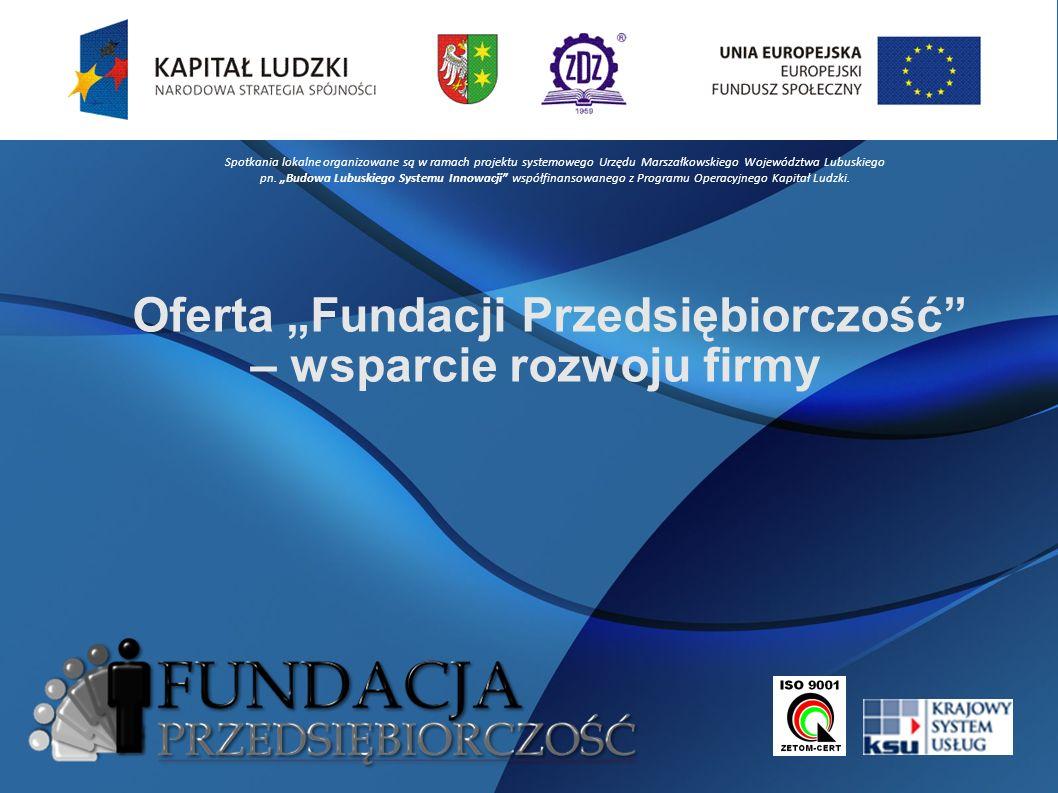 """Oferta """"Fundacji Przedsiębiorczość – wsparcie rozwoju firmy Spotkania lokalne organizowane są w ramach projektu systemowego Urzędu Marszałkowskiego Województwa Lubuskiego pn."""