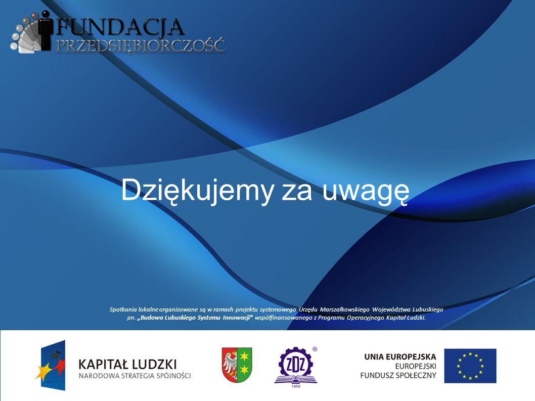 Dziękujemy za uwagę Spotkania lokalne organizowane są w ramach projektu systemowego Urzędu Marszałkowskiego Województwa Lubuskiego pn.
