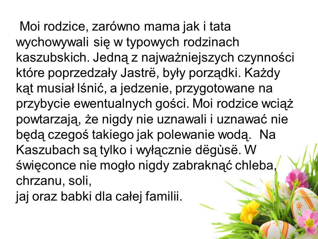 Moi rodzice, zarówno mama jak i tata wychowywali się w typowych rodzinach kaszubskich.