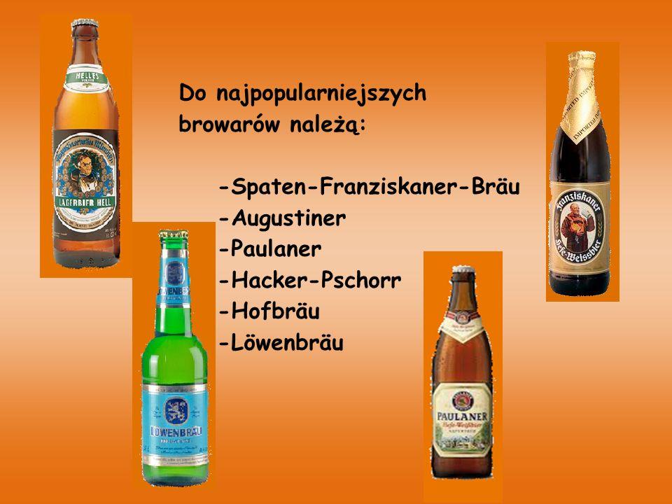 Do najpopularniejszych browarów należą: -Spaten-Franziskaner-Bräu -Augustiner -Paulaner -Hacker-Pschorr -Hofbräu -Löwenbräu