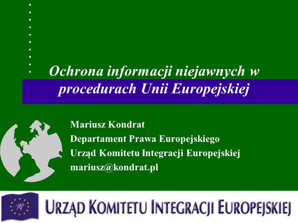 Ochrona informacji niejawnych w procedurach Unii Europejskiej Mariusz Kondrat Departament Prawa Europejskiego Urząd Komitetu Integracji Europejskiej mariusz@kondrat.pl