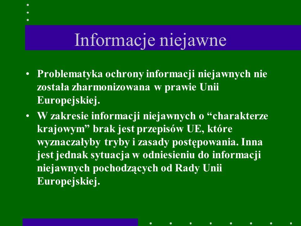 Informacje niejawne Problematyka ochrony informacji niejawnych nie została zharmonizowana w prawie Unii Europejskiej.