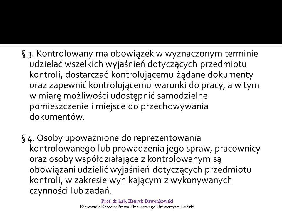 § 3. Kontrolowany ma obowiązek w wyznaczonym terminie udzielać wszelkich wyjaśnień dotyczących przedmiotu kontroli, dostarczać kontrolującemu żądane d