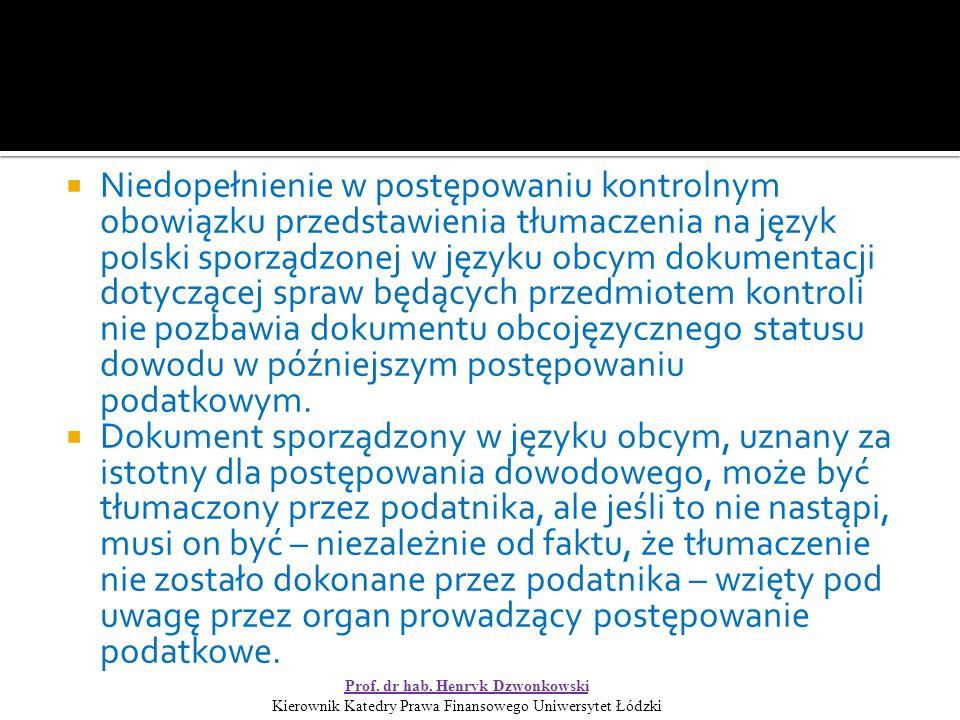  Niedopełnienie w postępowaniu kontrolnym obowiązku przedstawienia tłumaczenia na język polski sporządzonej w języku obcym dokumentacji dotyczącej spraw będących przedmiotem kontroli nie pozbawia dokumentu obcojęzycznego statusu dowodu w późniejszym postępowaniu podatkowym.