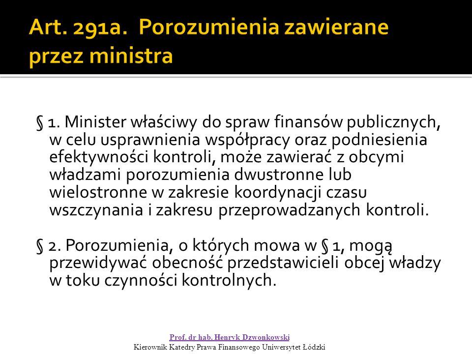 § 1. Minister właściwy do spraw finansów publicznych, w celu usprawnienia współpracy oraz podniesienia efektywności kontroli, może zawierać z obcymi w