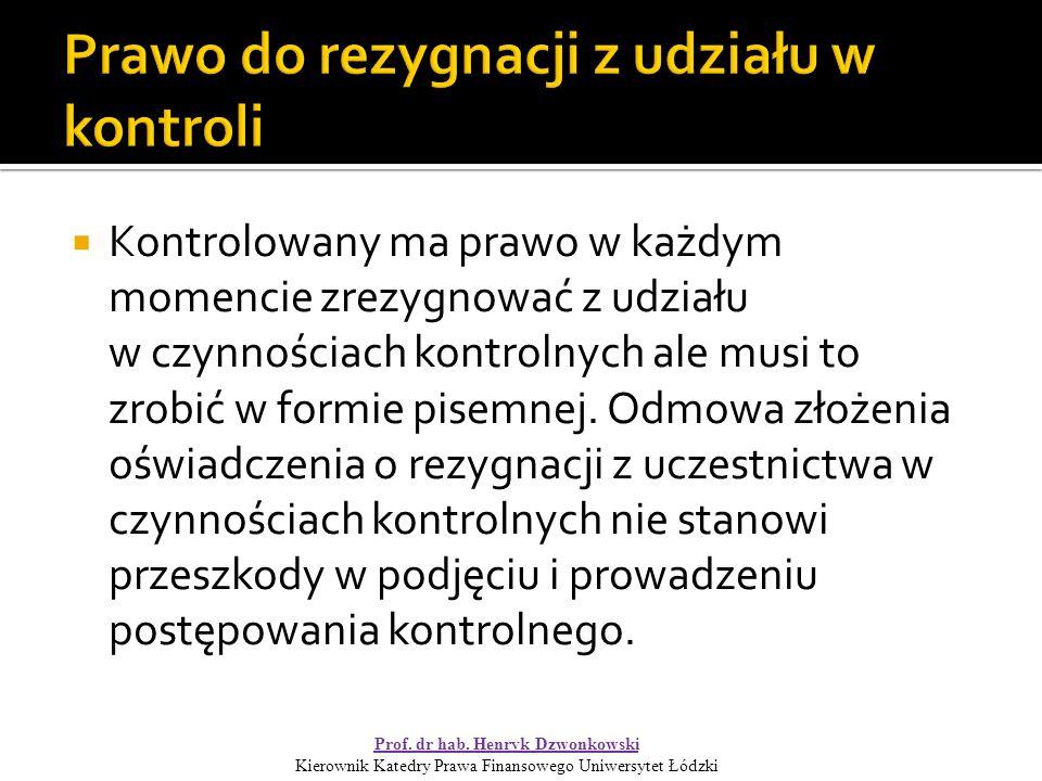  Kontrolowany ma prawo w każdym momencie zrezygnować z udziału w czynnościach kontrolnych ale musi to zrobić w formie pisemnej.