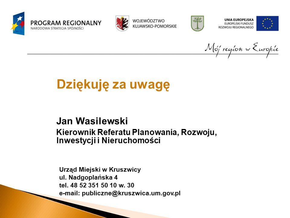 Dziękuję za uwagę Jan Wasilewski Kierownik Referatu Planowania, Rozwoju, Inwestycji i Nieruchomości Urząd Miejski w Kruszwicy ul.
