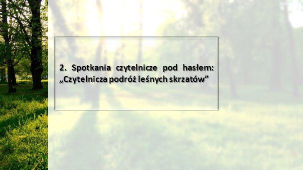 """2. Spotkania czytelnicze pod hasłem: """"Czytelnicza podróż leśnych skrzatów"""
