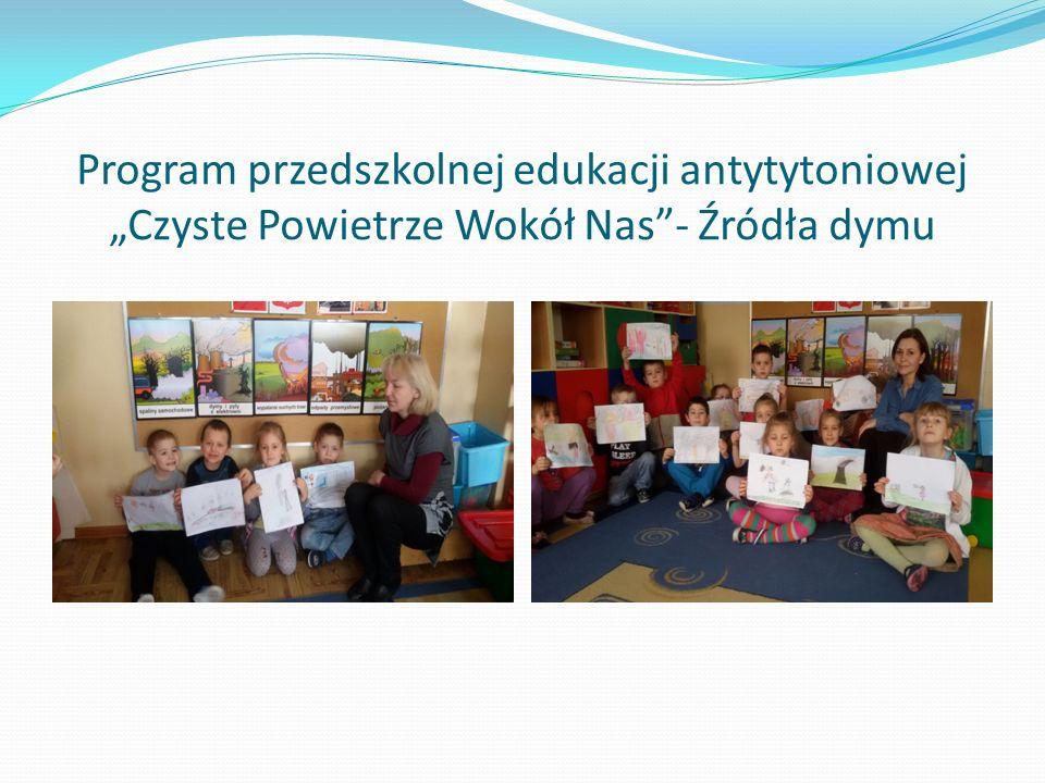 """Program przedszkolnej edukacji antytytoniowej """"Czyste Powietrze Wokół Nas - Źródła dymu"""