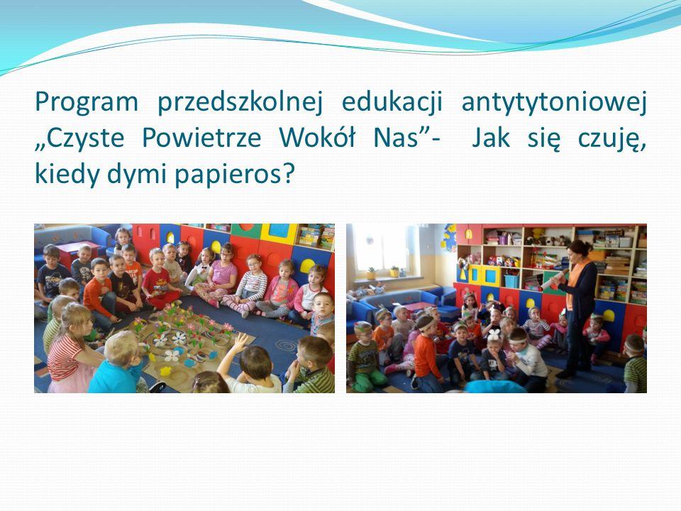 """Program przedszkolnej edukacji antytytoniowej """"Czyste Powietrze Wokół Nas - Jak się czuję, kiedy dymi papieros"""