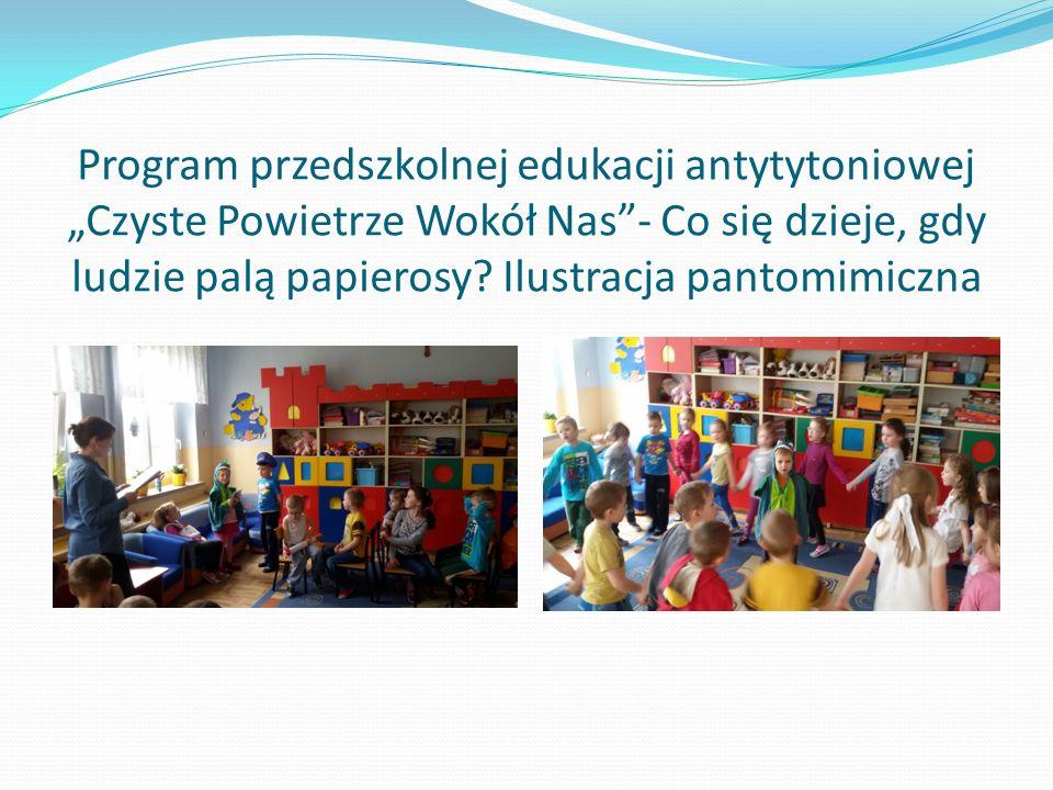 """Program przedszkolnej edukacji antytytoniowej """"Czyste Powietrze Wokół Nas - Co się dzieje, gdy ludzie palą papierosy."""