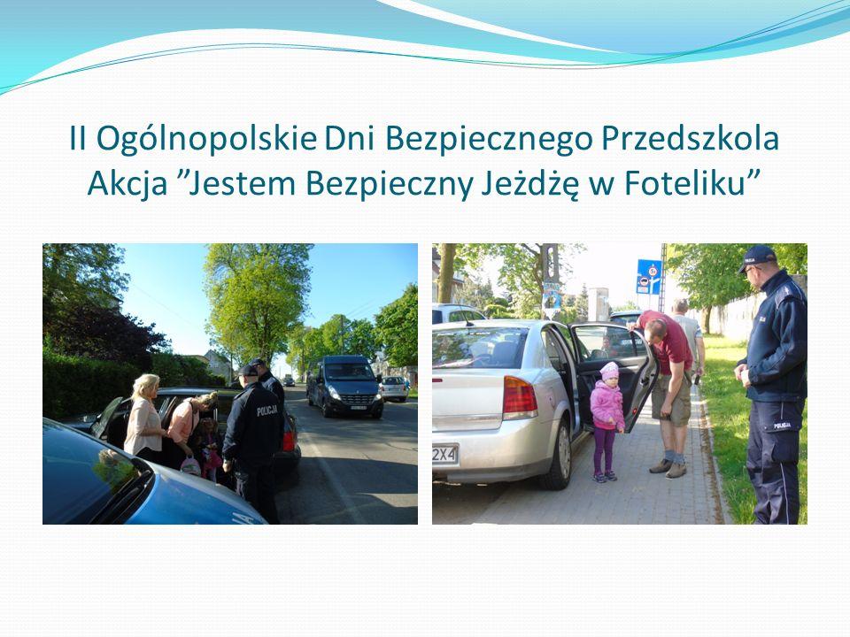 II Ogólnopolskie Dni Bezpiecznego Przedszkola Akcja Jestem Bezpieczny Jeżdżę w Foteliku
