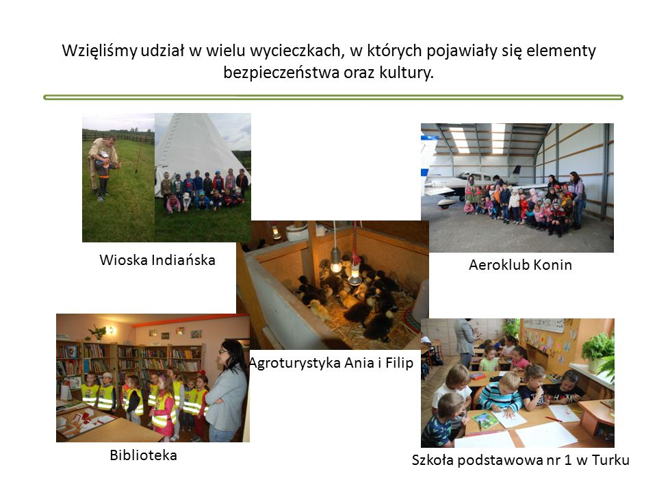 Wzięliśmy udział w wielu wycieczkach, w których pojawiały się elementy bezpieczeństwa oraz kultury.