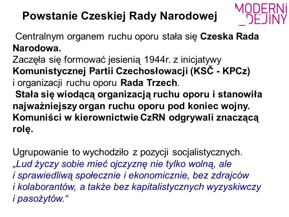 Centralnym organem ruchu oporu stała się Czeska Rada Narodowa. Zaczęła się formować jesienią 1944r. z inicjatywy Komunistycznej Partii Czechosłowacji