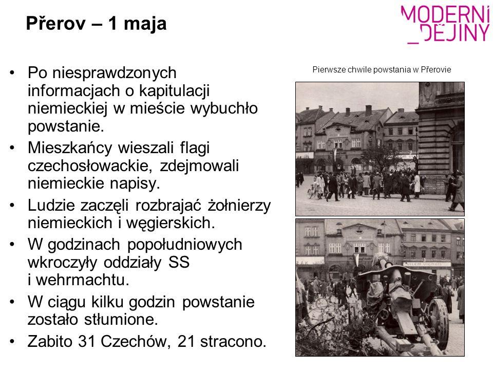 Přerov – 1 maja Po niesprawdzonych informacjach o kapitulacji niemieckiej w mieście wybuchło powstanie. Mieszkańcy wieszali flagi czechosłowackie, zde
