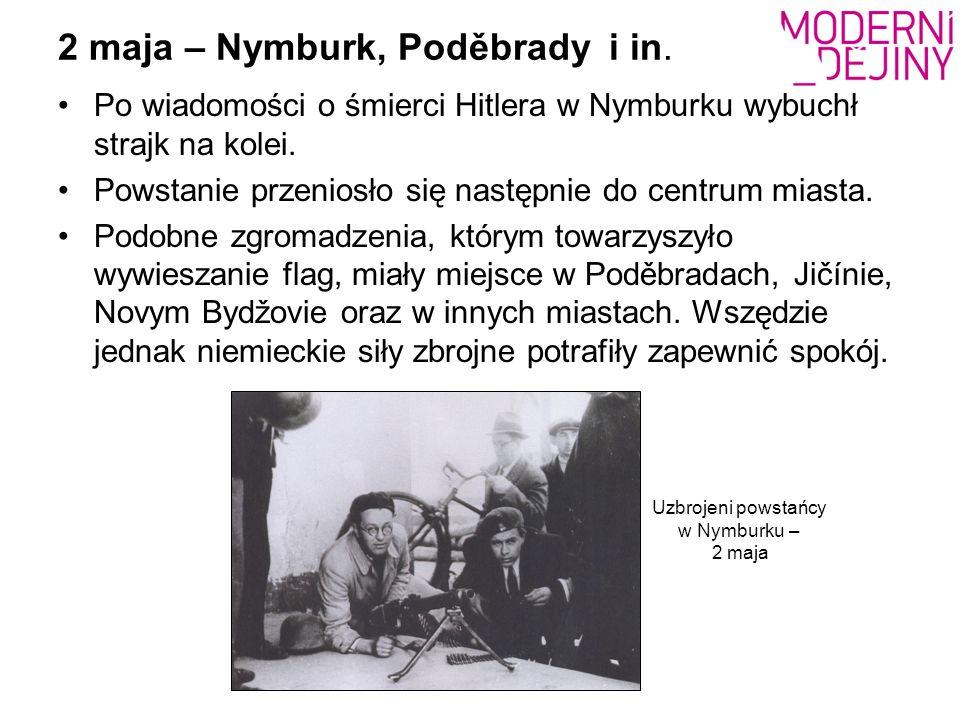2 maja – Nymburk, Poděbrady i in. Po wiadomości o śmierci Hitlera w Nymburku wybuchł strajk na kolei. Powstanie przeniosło się następnie do centrum mi