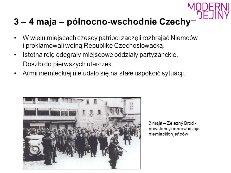 3 – 4 maja – północno-wschodnie Czechy W wielu miejscach czescy patrioci zaczęli rozbrajać Niemców i proklamowali wolną Republikę Czechosłowacką. Isto