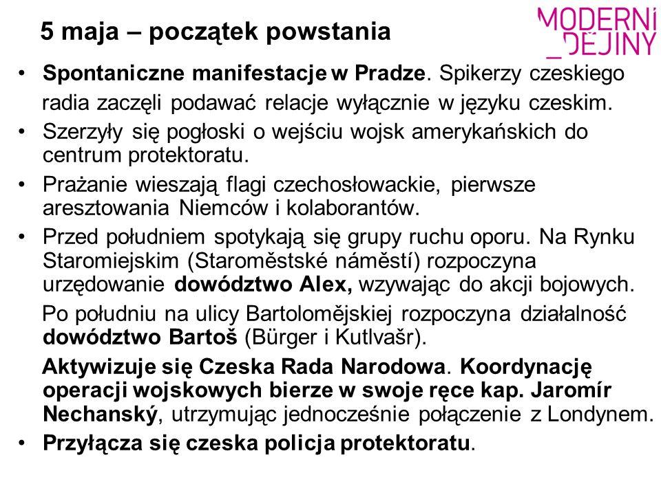 5 maja – początek powstania Spontaniczne manifestacje w Pradze. Spikerzy czeskiego radia zaczęli podawać relacje wyłącznie w języku czeskim. Szerzyły