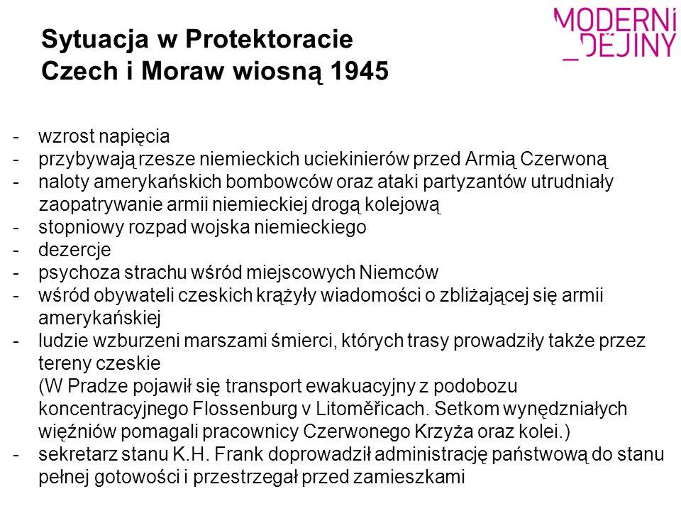 Sytuacja w Protektoracie Czech i Moraw wiosną 1945 -wzrost napięcia -przybywają rzesze niemieckich uciekinierów przed Armią Czerwoną -naloty amerykańs