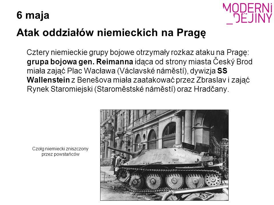 6 maja Atak oddziałów niemieckich na Pragę Cztery niemieckie grupy bojowe otrzymały rozkaz ataku na Pragę: grupa bojowa gen. Reimanna idąca od strony