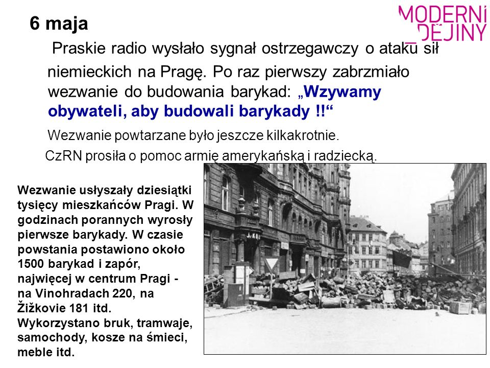"""6 maja Praskie radio wysłało sygnał ostrzegawczy o ataku sił niemieckich na Pragę. Po raz pierwszy zabrzmiało wezwanie do budowania barykad: """"Wzywamy"""