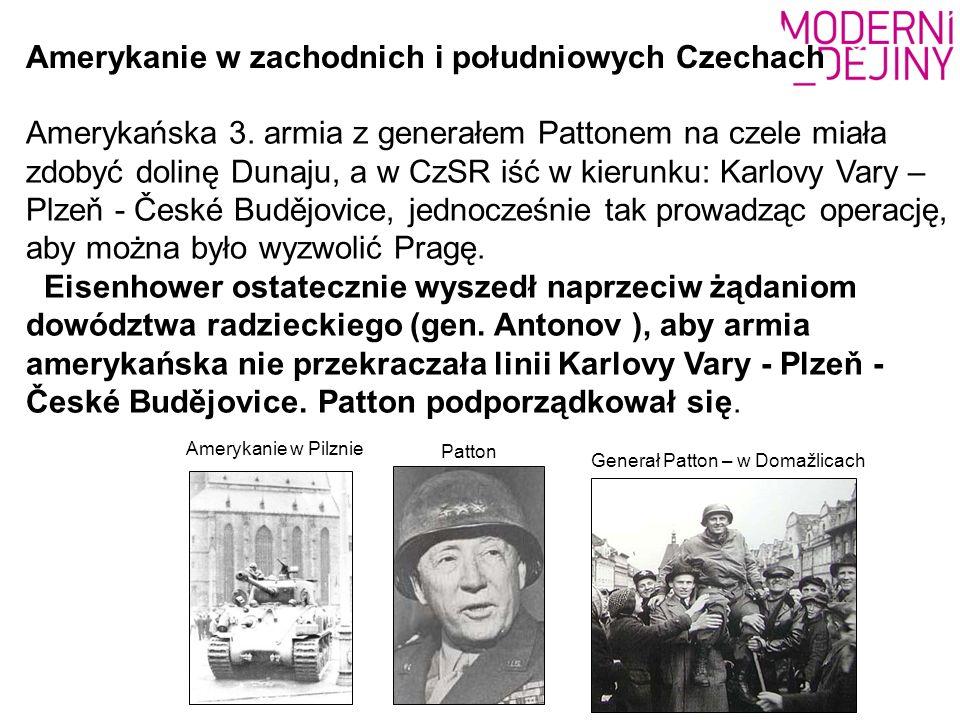 Generał Patton – w Domažlicach Amerykańska 3. armia z generałem Pattonem na czele miała zdobyć dolinę Dunaju, a w CzSR iść w kierunku: Karlovy Vary –