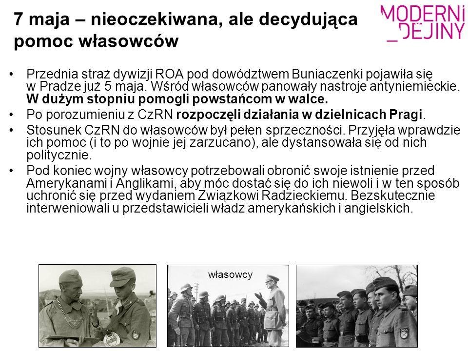 7 maja – nieoczekiwana, ale decydująca pomoc własowców Przednia straż dywizji ROA pod dowództwem Buniaczenki pojawiła się w Pradze już 5 maja. Wśród w