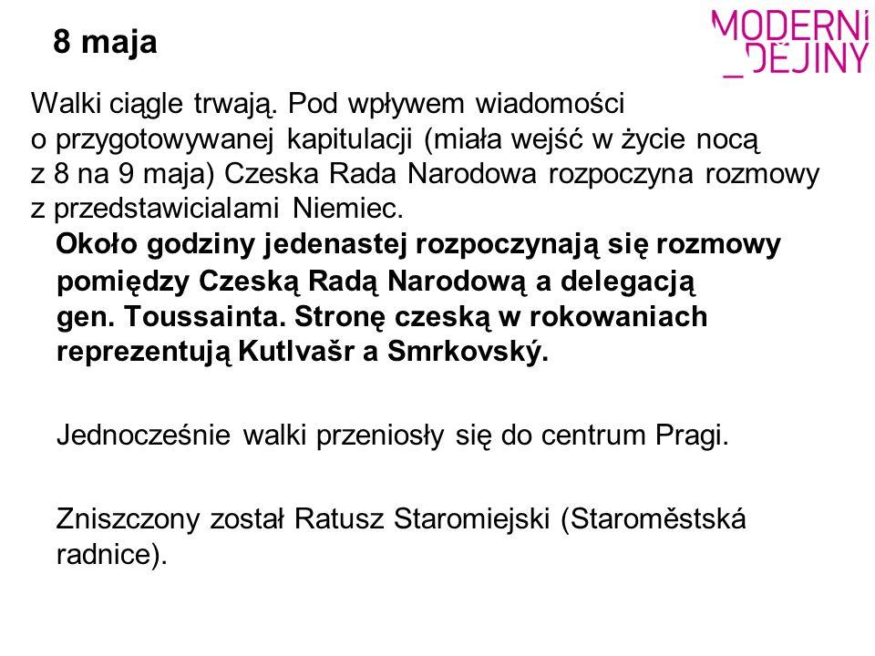 8 maja Około godziny jedenastej rozpoczynają się rozmowy pomiędzy Czeską Radą Narodową a delegacją gen.