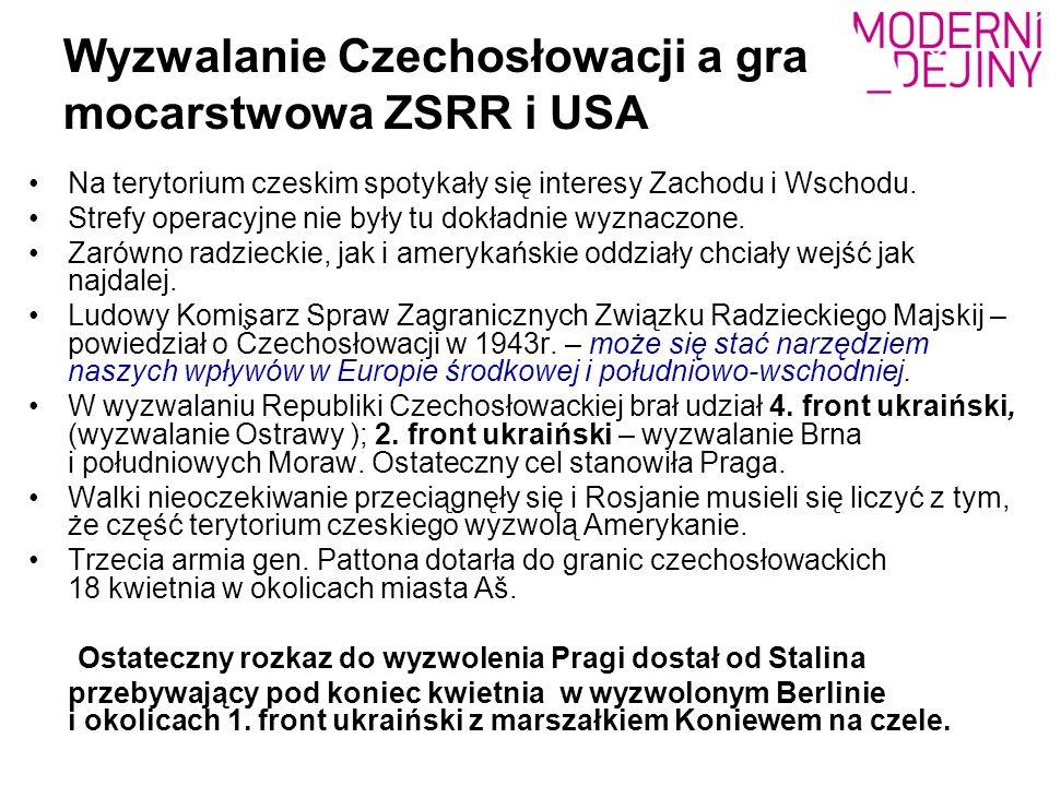 Wyzwalanie Czechosłowacji a gra mocarstwowa ZSRR i USA Na terytorium czeskim spotykały się interesy Zachodu i Wschodu. Strefy operacyjne nie były tu d