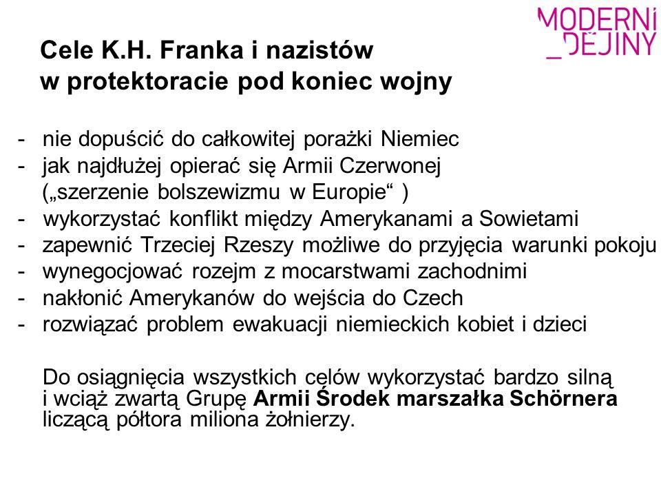 """Cele K.H. Franka i nazistów w protektoracie pod koniec wojny -nie dopuścić do całkowitej porażki Niemiec -jak najdłużej opierać się Armii Czerwonej ("""""""